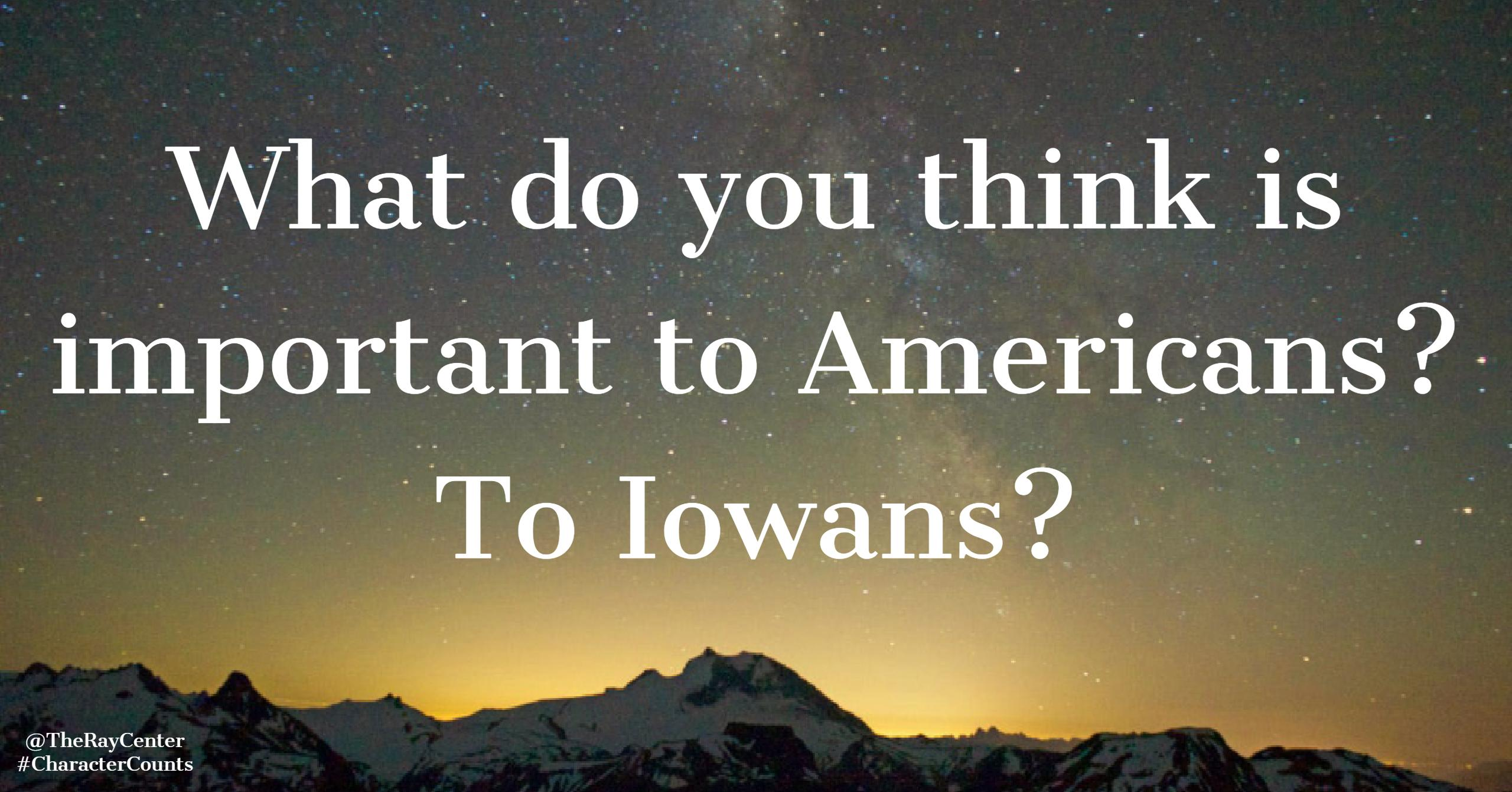 What do you think is important to Americans? To Iowans?
