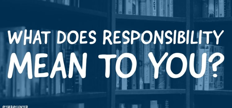 What is responsibility to you?