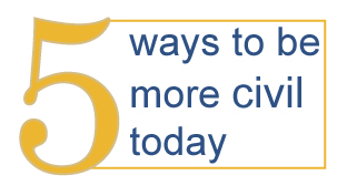 Five ways you can be more civil today