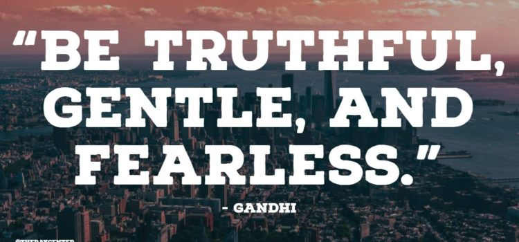 Truthful, gentle, and fearless